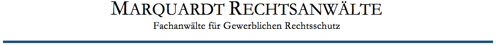 Marquardt Rechtsanwälte. Fachanwälte für Gewerblichen Rechtsschutz.